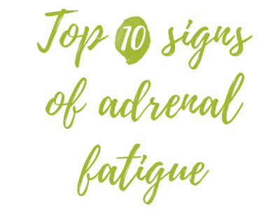 Top 10 signs of adrenal fatigue
